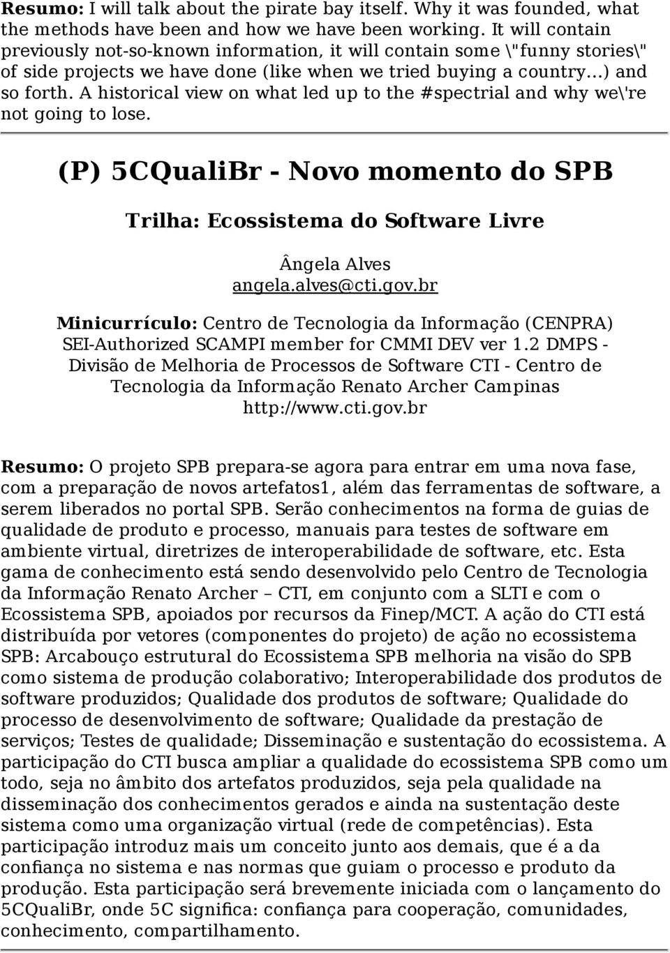 A historical view on what led up to the #spectrial and why we\'re not going to lose. (P) 5CQualiBr - Novo momento do SPB Trilha: Ecossistema do Software Livre Ângela Alves angela.alves@cti.gov.