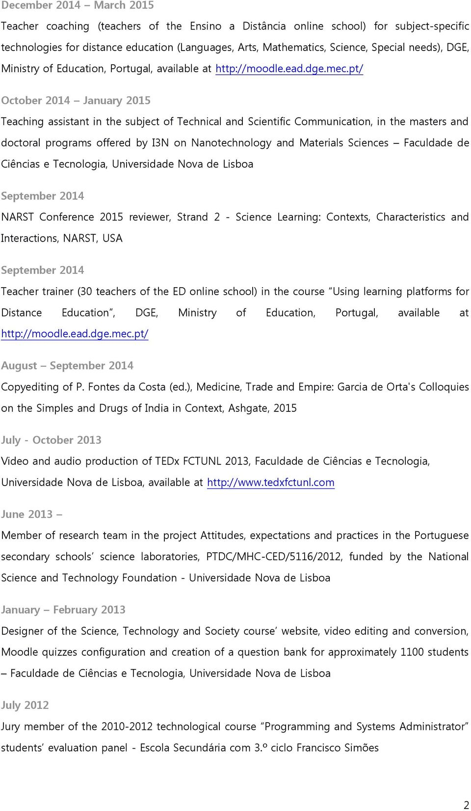 pt/ October 2014 January 2015 Teaching assistant in the subject of Technical and Scientific Communication, in the masters and doctoral programs offered by I3N on Nanotechnology and Materials Sciences