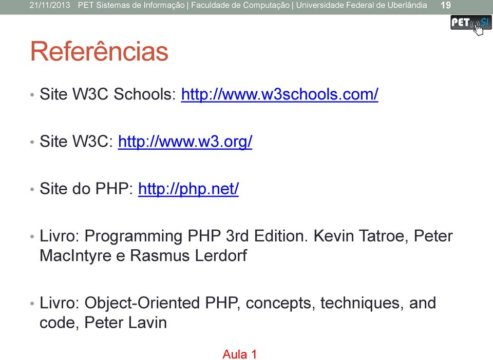 w3.org/ Site do PHP: http://php.net/ Livro: Programming PHP 3rd Edition.