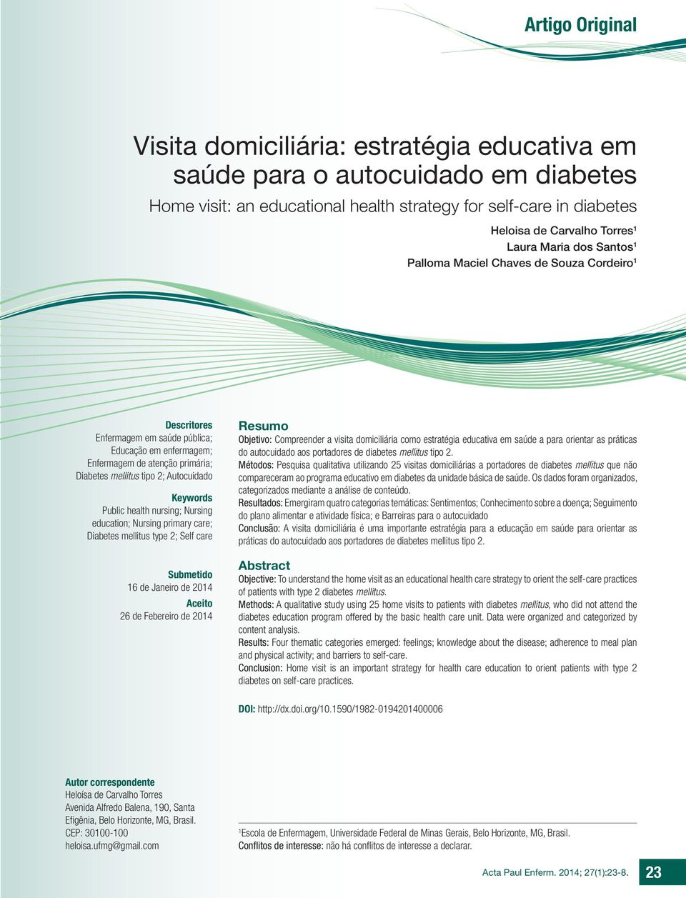 Autocuidado Keywords Public health nursing; Nursing education; Nursing primary care; Diabetes mellitus type 2; Self care Submetido 16 de Janeiro de 2014 Aceito 26 de Febereiro de 2014 Resumo