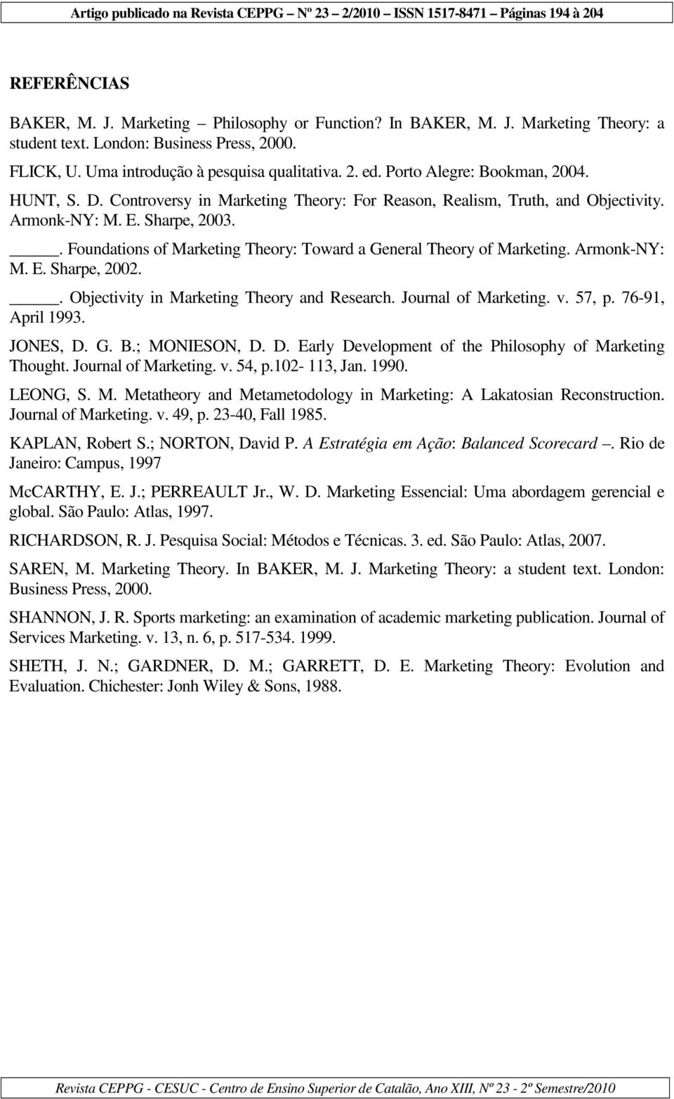 . Foundations of Marketing Theory: Toward a General Theory of Marketing. Armonk-NY: M. E. Sharpe, 2002.. Objectivity in Marketing Theory and Research. Journal of Marketing. v. 57, p.