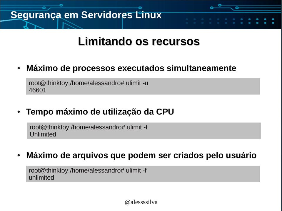da CPU root@thinktoy:/home/alessandro# ulimit -t Unlimited Máximo de