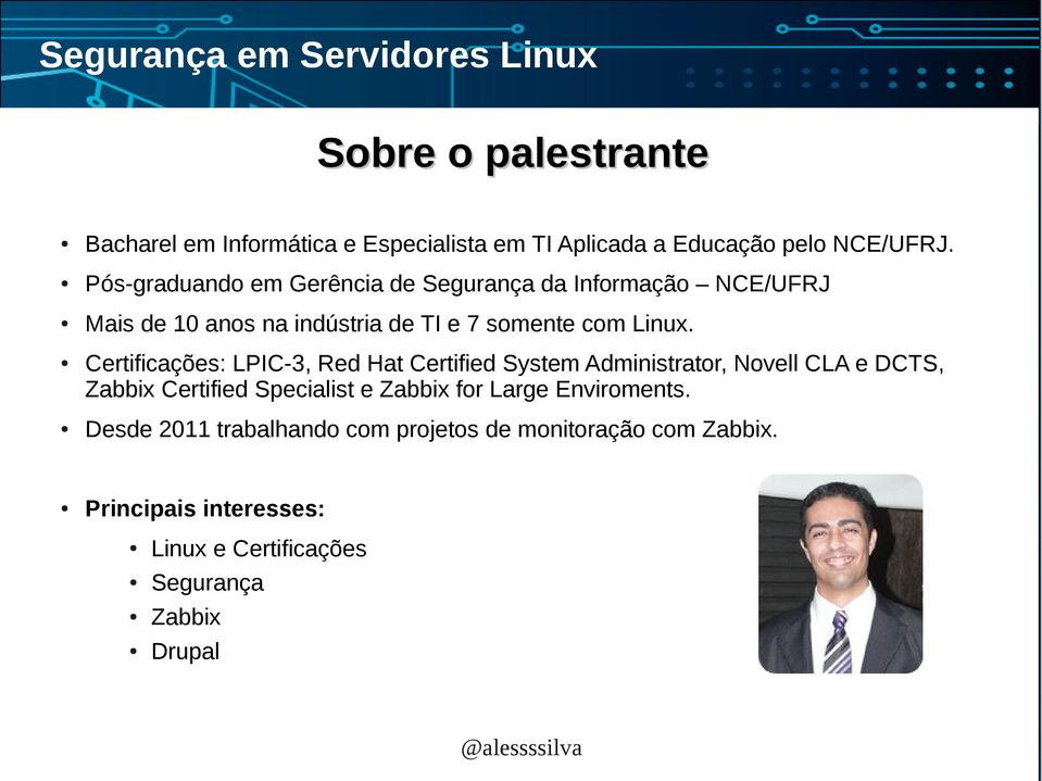 Certificações: LPIC-3, Red Hat Certified System Administrator, Novell CLA e DCTS, Zabbix Certified Specialist e Zabbix for