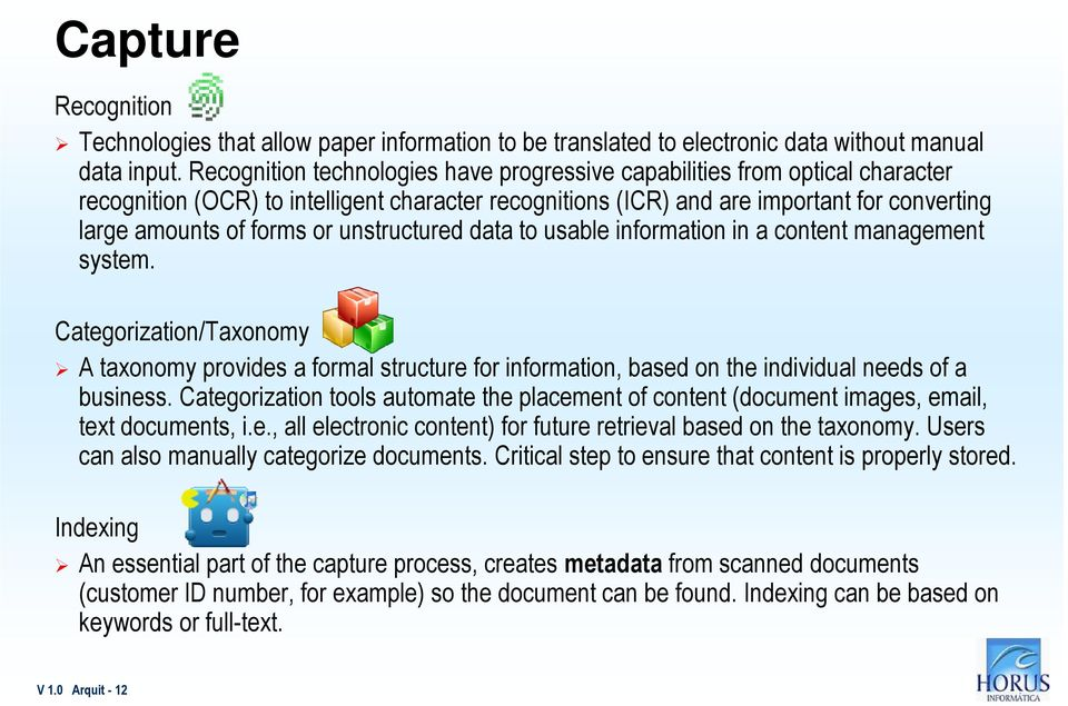 unstructured data to usable information in a content management system. Categorization/Taxonomy A taxonomy provides a formal structure for information, based on the individual needs of a business.