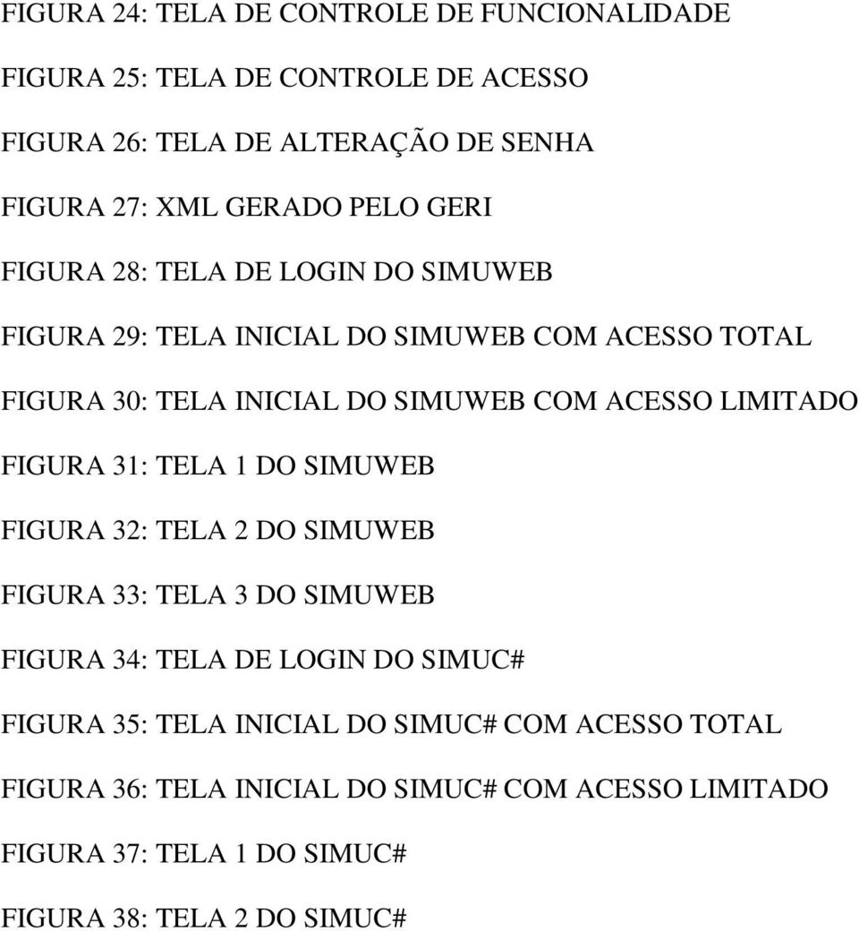 LIMITADO FIGURA 31: TELA 1 DO SIMUWEB FIGURA 32: TELA 2 DO SIMUWEB FIGURA 33: TELA 3 DO SIMUWEB FIGURA 34: TELA DE LOGIN DO SIMUC# FIGURA 35: