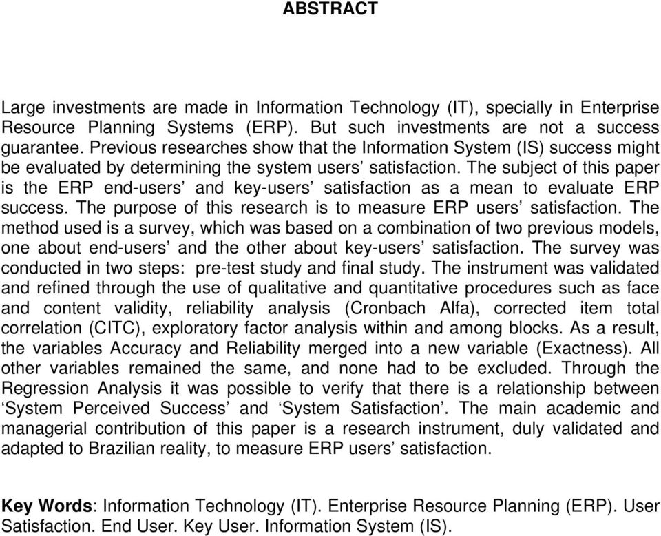 The subject of this paper is the ERP end-users and key-users satisfaction as a mean to evaluate ERP success. The purpose of this research is to measure ERP users satisfaction.