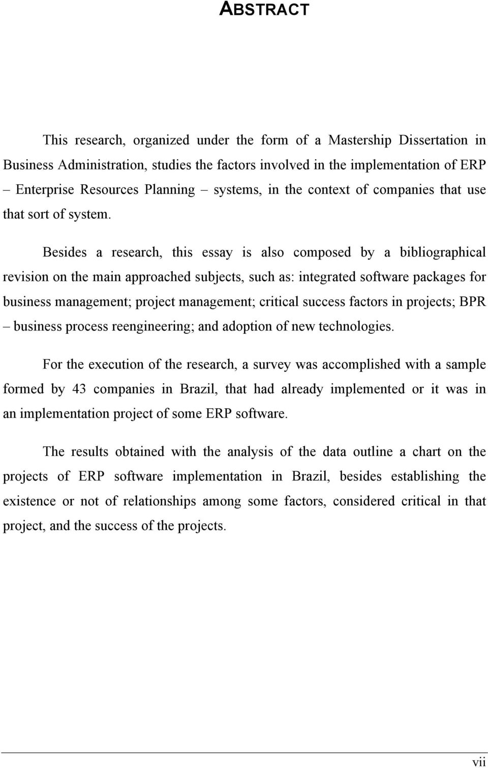 Besides a research, this essay is also composed by a bibliographical revision on the main approached subjects, such as: integrated software packages for business management; project management;
