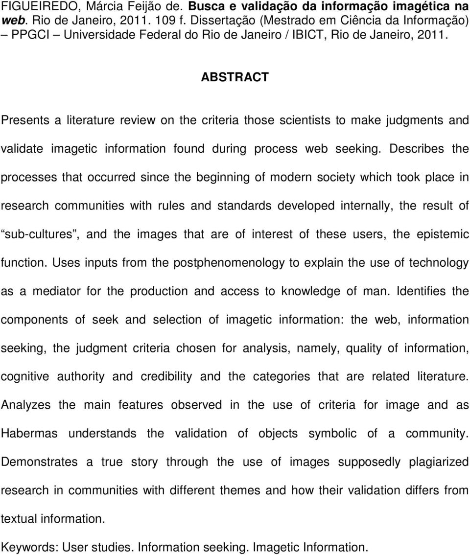 ABSTRACT Presents a literature review on the criteria those scientists to make judgments and validate imagetic information found during process web seeking.