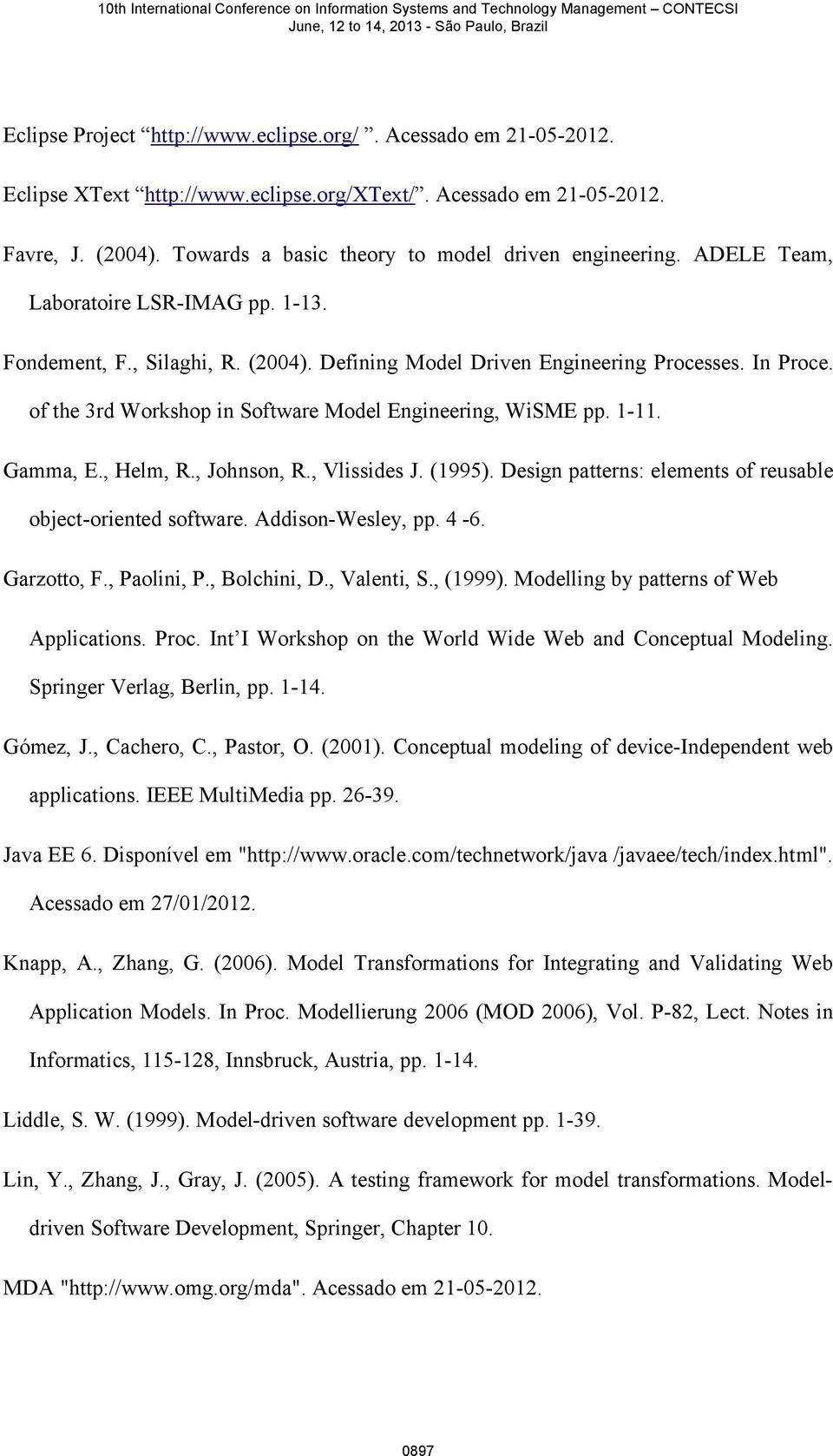 of the 3rd Workshop in Software Model Engineering, WiSME pp. 1-11. Gamma, E., Helm, R., Johnson, R., Vlissides J. (1995). Design patterns: elements of reusable object-oriented software.