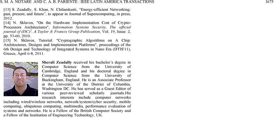 "Sklavos, ""On the Hardware Implementation Cost of Crypto- Processors Architectures"", Information Systems Security, The official journal of (ISC) 2, A Taylor & Francis Group Publication, Vol."