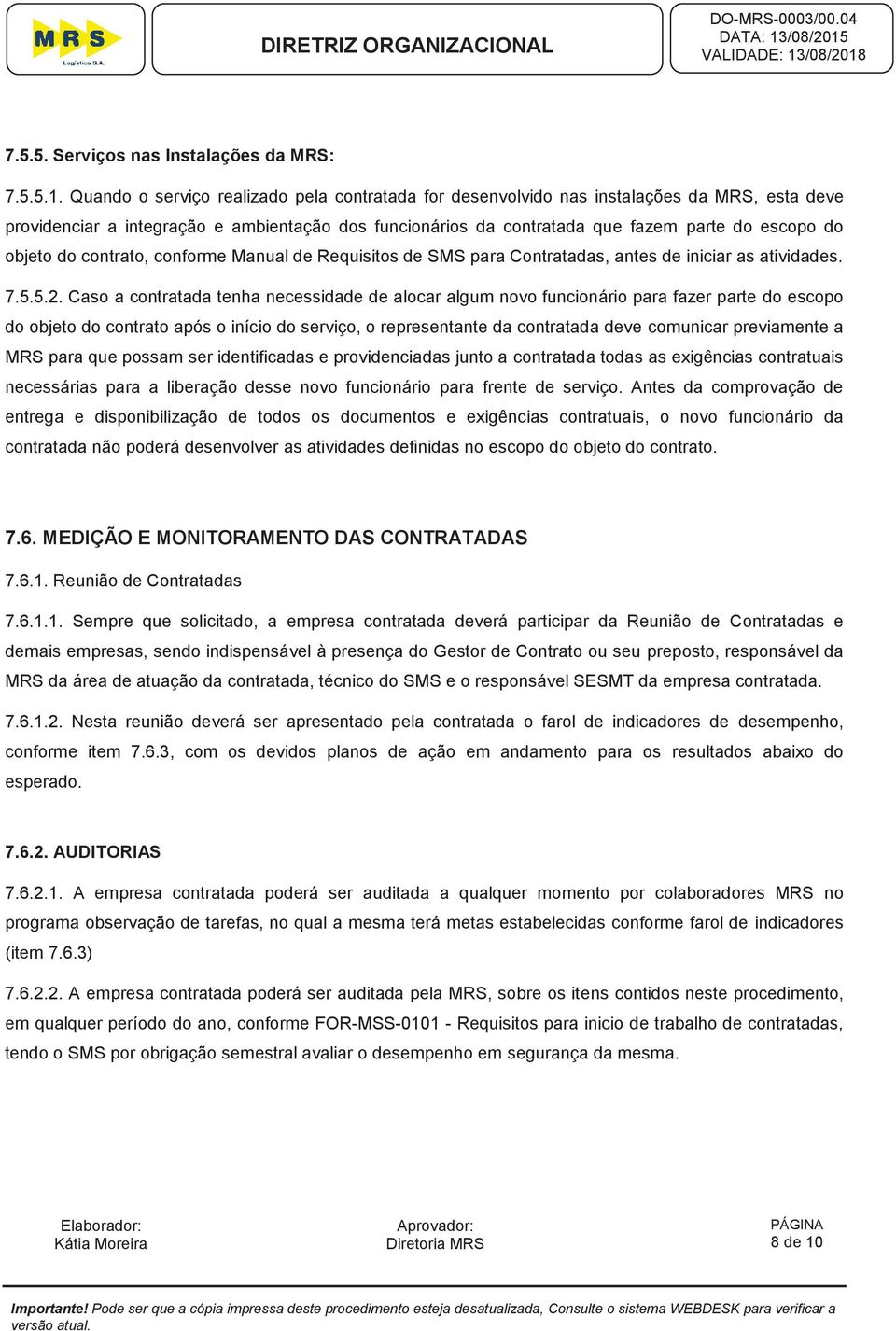 objeto do contrato, conforme Manual de Requisitos de SMS para Contratadas, antes de iniciar as atividades. 7.5.5.2.