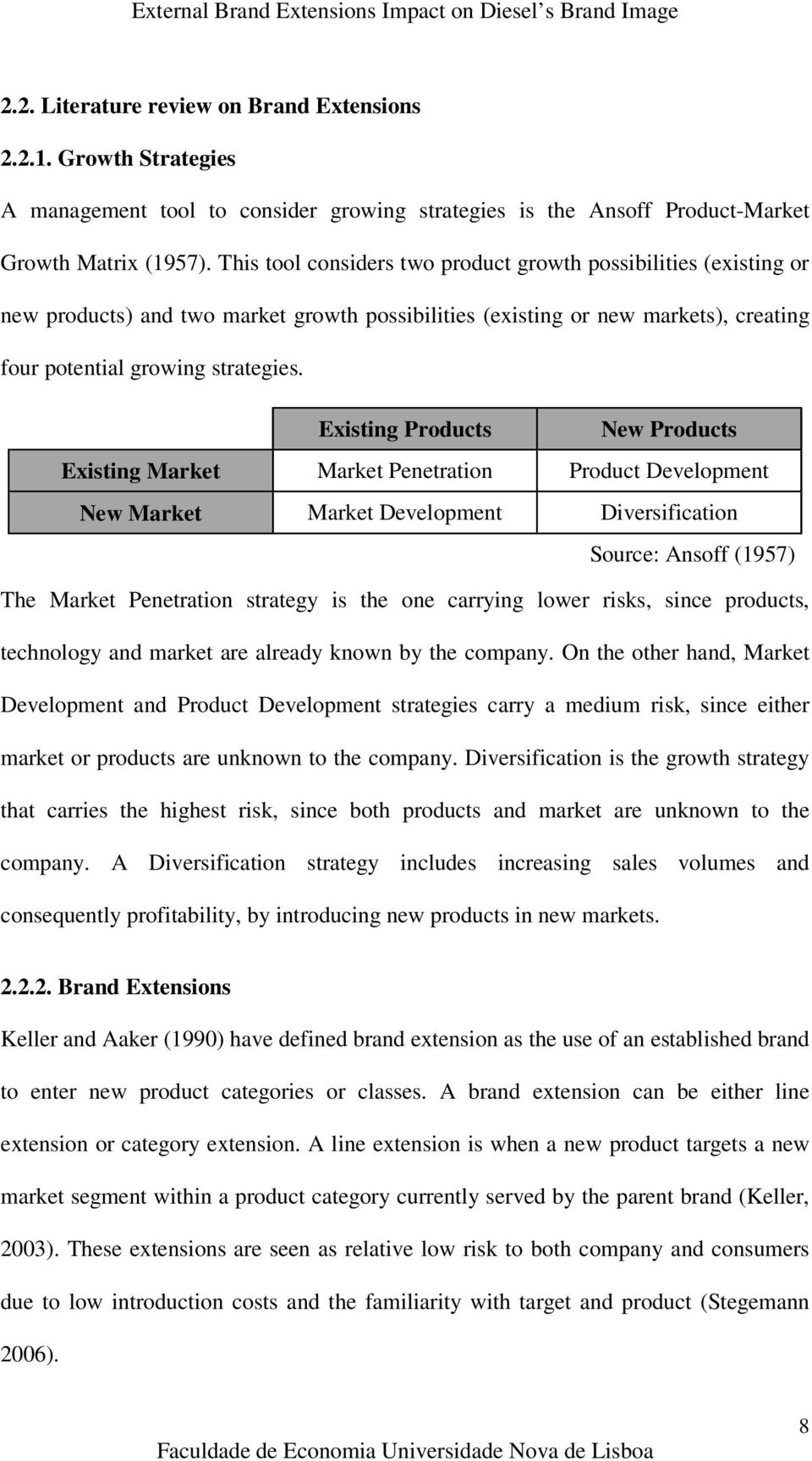 Existing Products New Products Existing Market Market Penetration Product Development New Market Market Development Diversification Source: Ansoff (1957) The Market Penetration strategy is the one