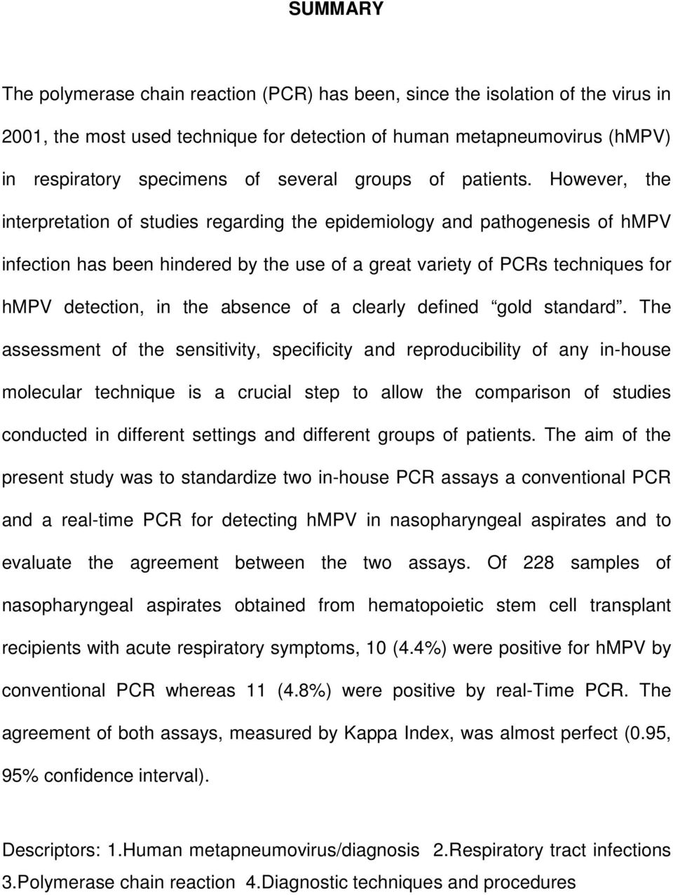 However, the interpretation of studies regarding the epidemiology and pathogenesis of hmpv infection has been hindered by the use of a great variety of PCRs techniques for hmpv detection, in the