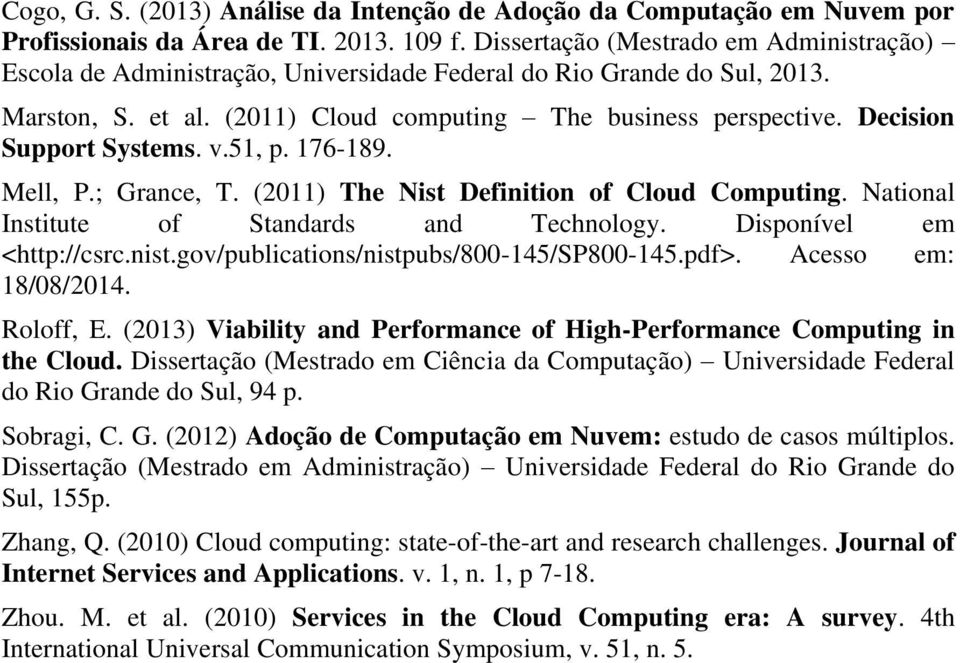 Decision Support Systems. v.51, p. 176-189. Mell, P.; Grance, T. (2011) The Nist Definition of Cloud Computing. National Institute of Standards and Technology. Disponível em <http://csrc.nist.