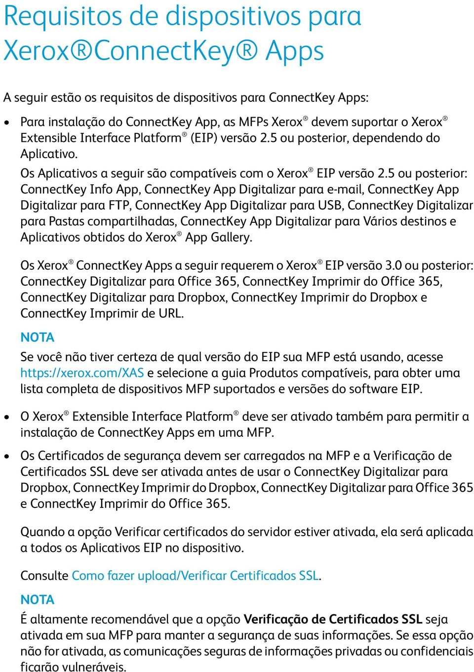 5 ou posterior: ConnectKey Info App, ConnectKey App Digitalizar para e-mail, ConnectKey App Digitalizar para FTP, ConnectKey App Digitalizar para USB, ConnectKey Digitalizar para Pastas