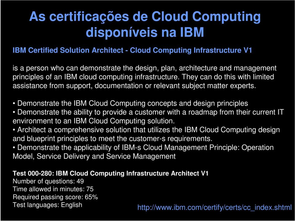 Demonstrate the IBM Cloud Computing concepts and design principles Demonstrate the ability to provide a customer with a roadmap from their current IT environment to an IBM Cloud Computing solution.