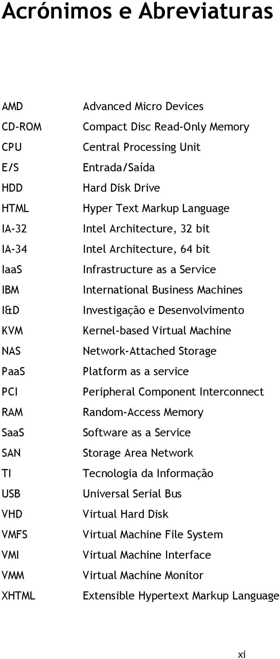 Machines Investigação e Desenvolvimento Kernel-based Virtual Machine Network-Attached Storage Platform as a service Peripheral Component Interconnect Random-Access Memory Software as a Service