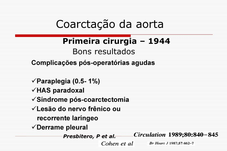 5-1%) HAS paradoxal Síndrome pós-coarctectomia Lesão do