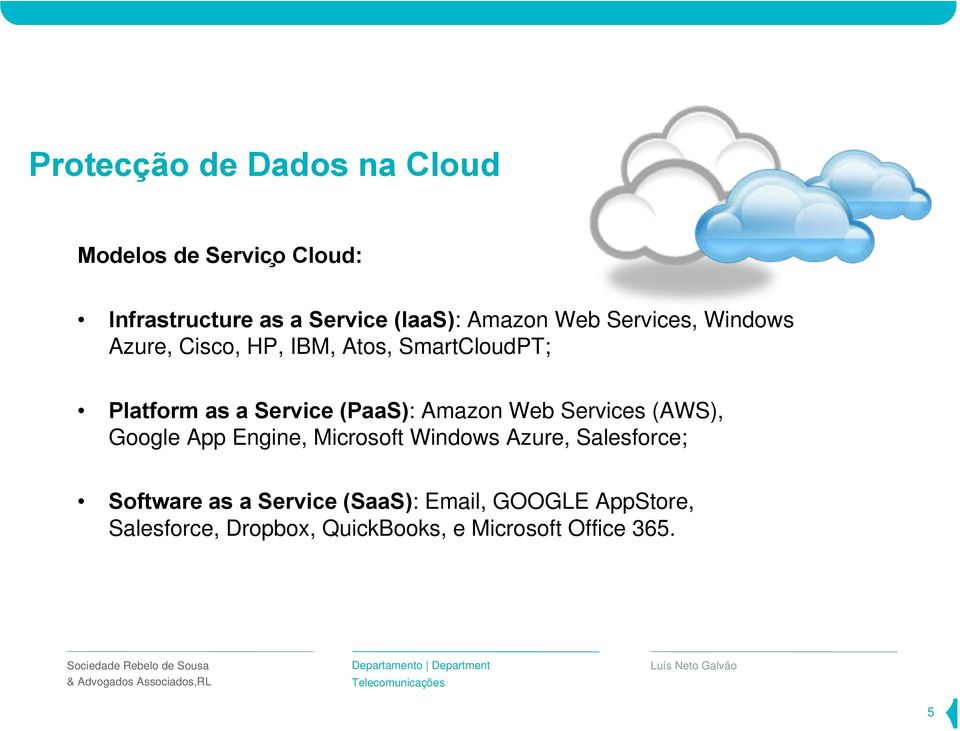 Web Services (AWS), Google App Engine, Microsoft Windows Azure, Salesforce; Software as a