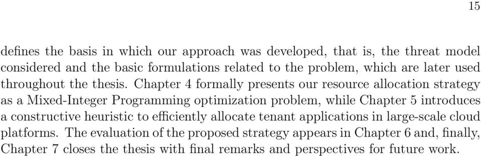 Chapter 4 formally presents our resource allocation strategy as a Mixed-Integer Programming optimization problem, while Chapter 5 introduces a