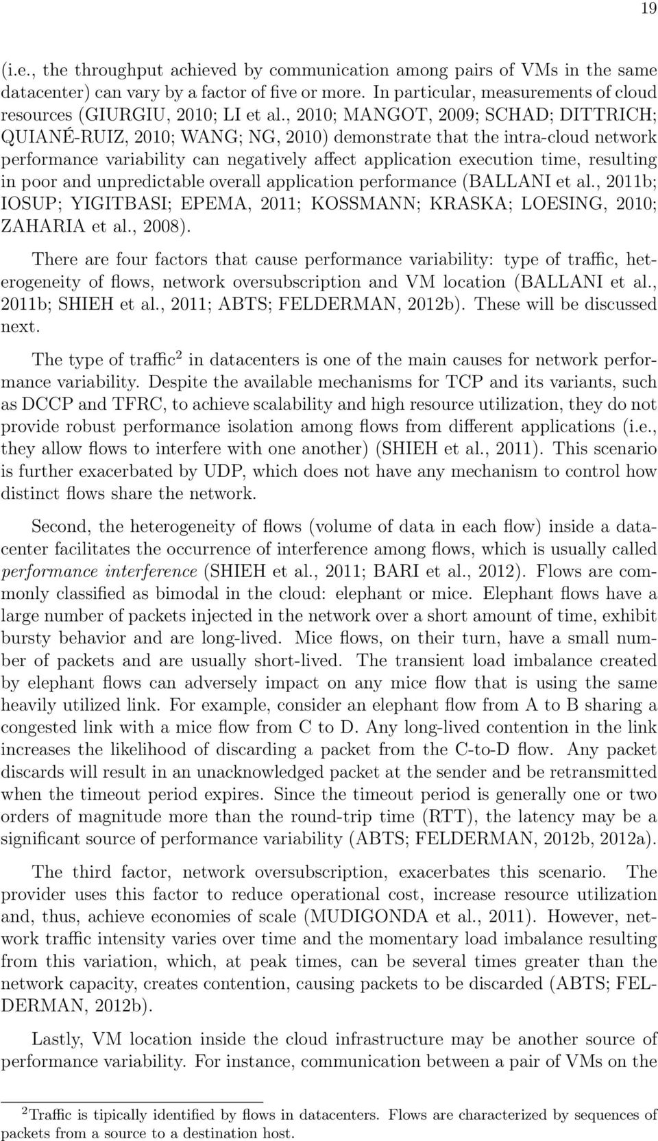 , 2010; MANGOT, 2009; SCHAD; DITTRICH; QUIANÉ-RUIZ, 2010; WANG; NG, 2010) demonstrate that the intra-cloud network performance variability can negatively affect application execution time, resulting