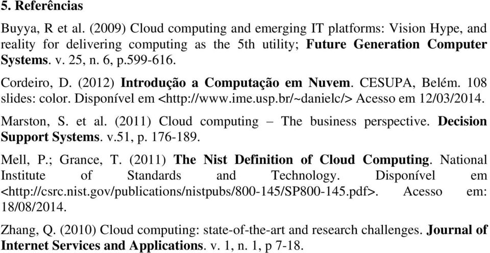 (2011) Cloud computing The business perspective. Decision Support Systems. v.51, p. 176-189. Mell, P.; Grance, T. (2011) The Nist Definition of Cloud Computing.