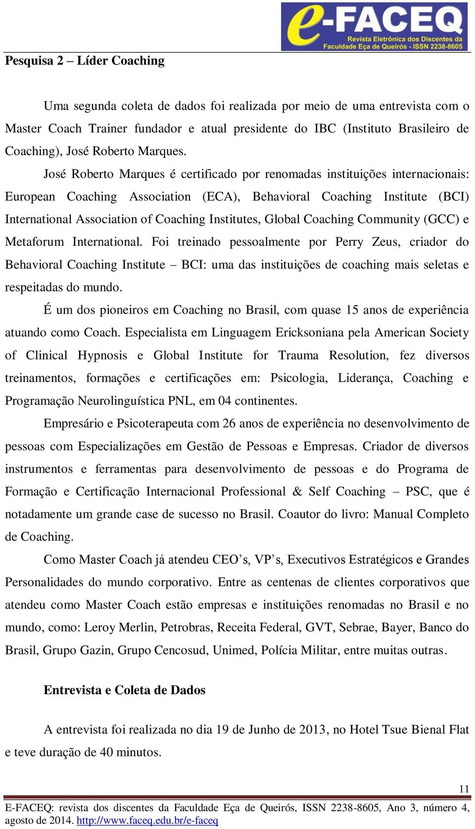 José Roberto Marques é certificado por renomadas instituições internacionais: European Coaching Association (ECA), Behavioral Coaching Institute (BCI) International Association of Coaching