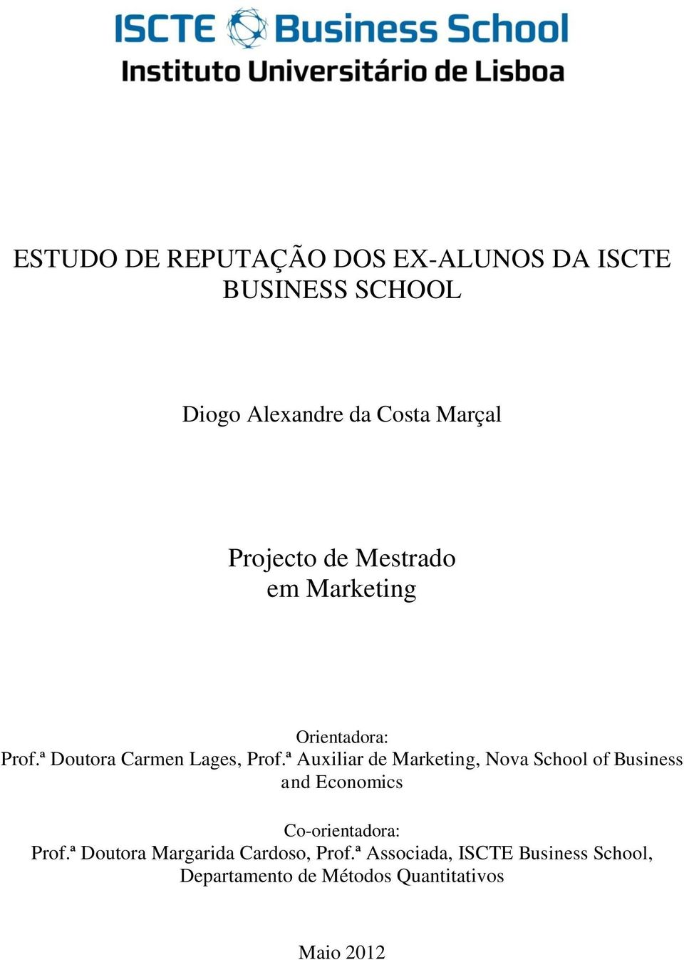 ª Auxiliar de Marketing, Nova School of Business and Economics Co-orientadora: Prof.