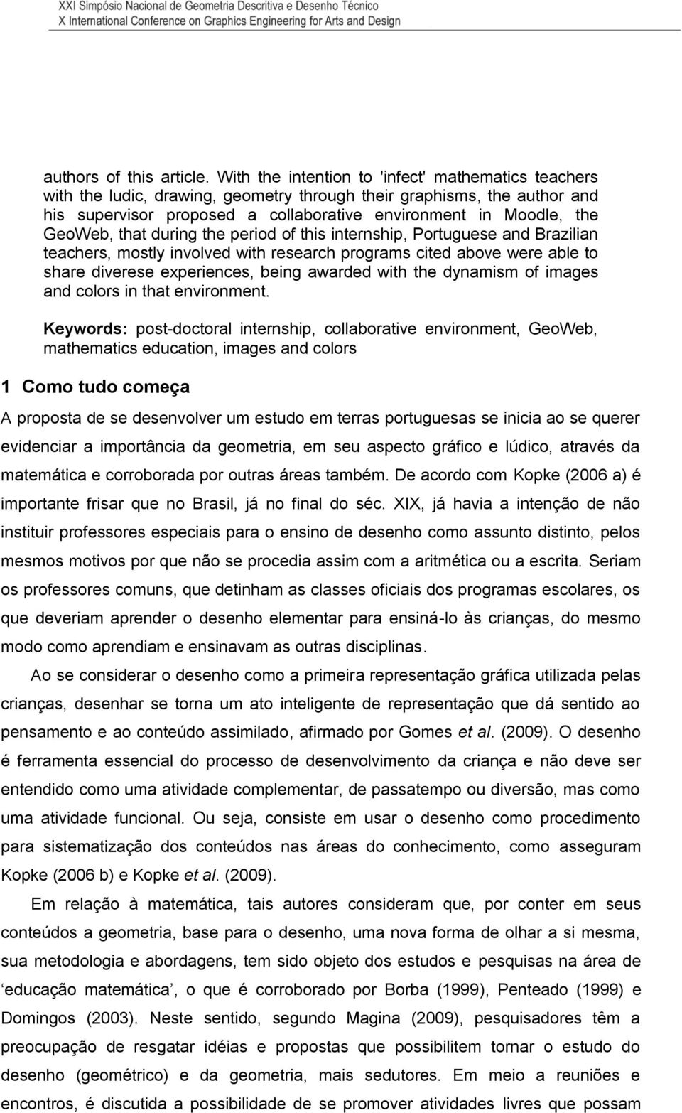 GeoWeb, that during the period of this internship, Portuguese and Brazilian teachers, mostly involved with research programs cited above were able to share diverese experiences, being awarded with