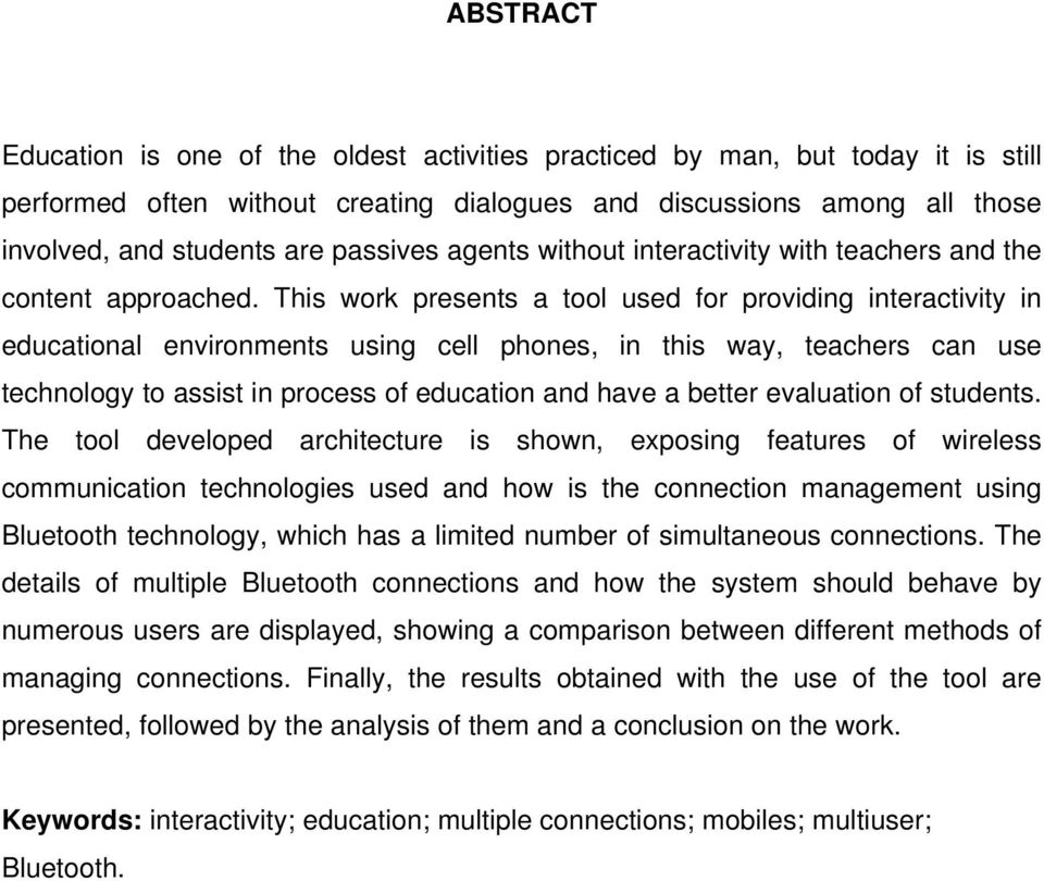 This work presents a tool used for providing interactivity in educational environments using cell phones, in this way, teachers can use technology to assist in process of education and have a better