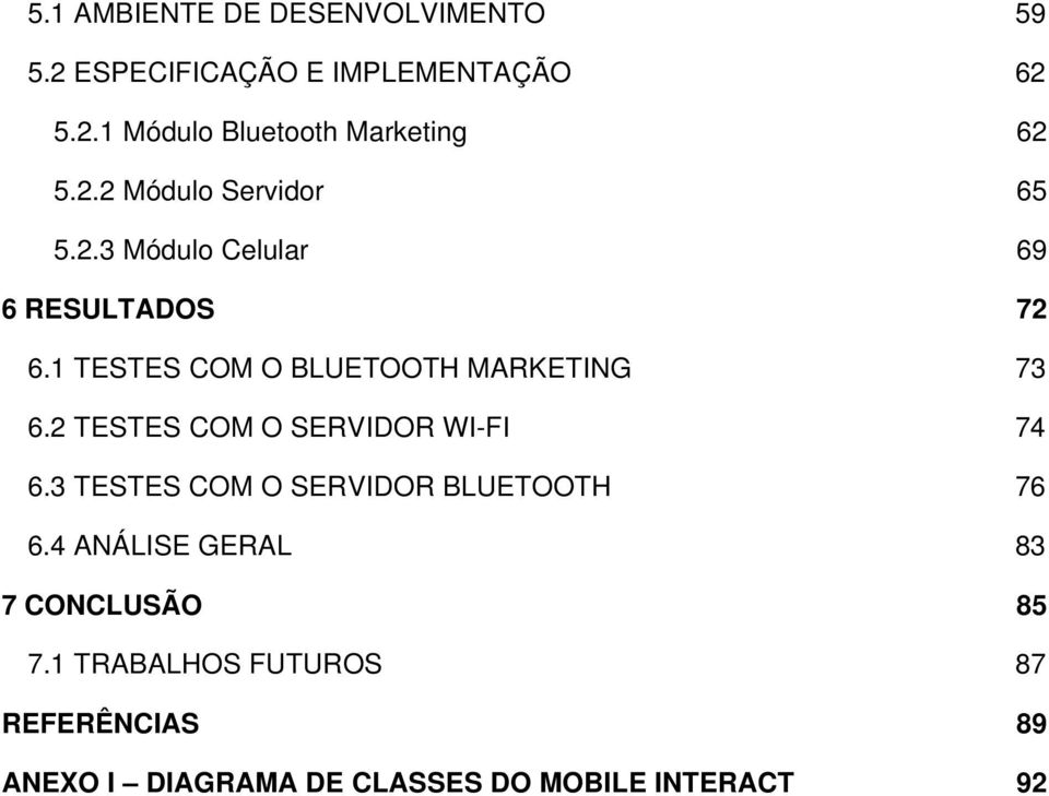 1 TESTES COM O BLUETOOTH MARKETING 73 6.2 TESTES COM O SERVIDOR WI-FI 74 6.