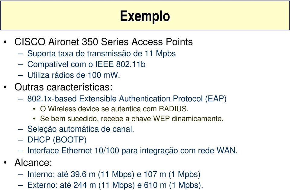 1x-based Extensible Authentication Protocol (EAP) O Wireless device se autentica com RADIUS.