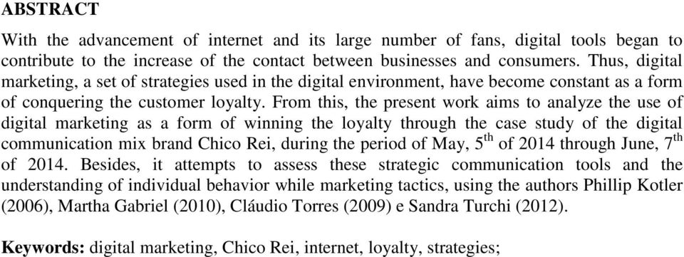 From this, the present work aims to analyze the use of digital marketing as a form of winning the loyalty through the case study of the digital communication mix brand Chico Rei, during the period of
