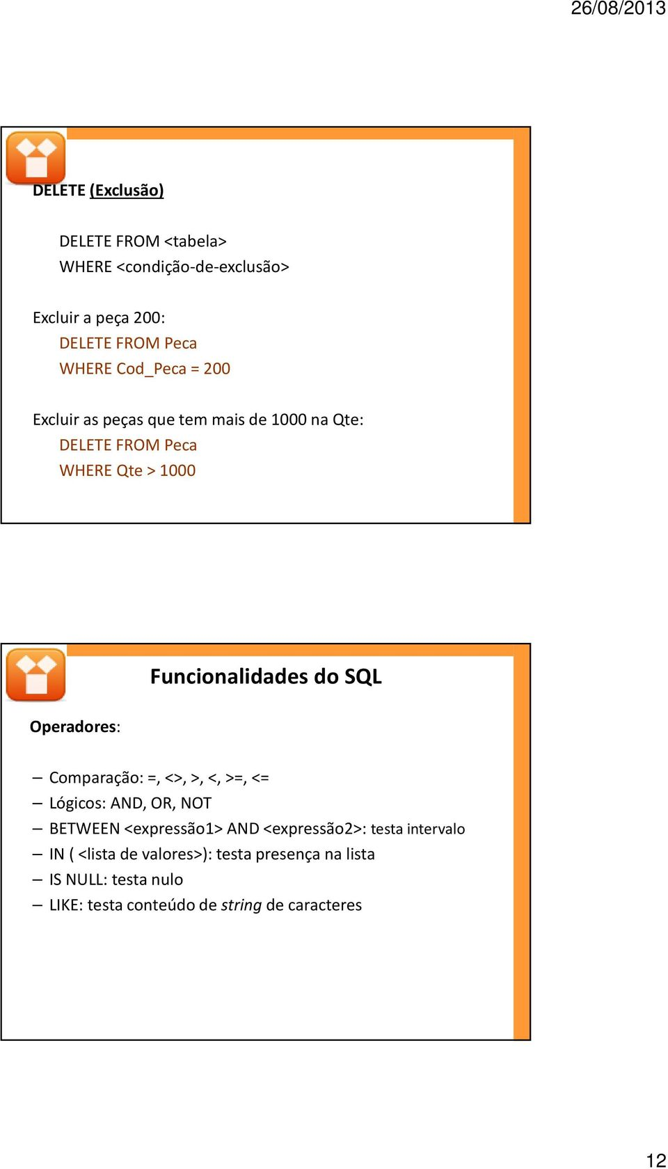 Funcionalidades do SQL Comparação: =, <>, >, <, >=, <= Lógicos: AND, OR, NOT BETWEEN <expressão1> AND <expressão2>: