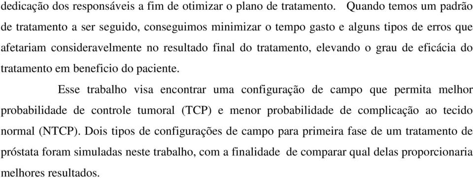 tratamento, elevando o grau de eficácia do tratamento em beneficio do paciente.