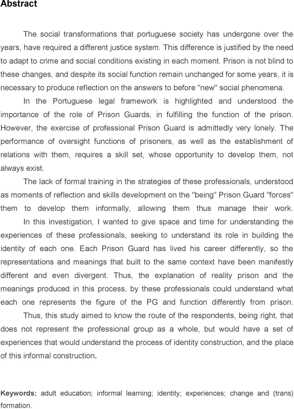 "Prison is not blind to these changes, and despite its social function remain unchanged for some years, it is necessary to produce reflection on the answers to before ""new"" social phenomena."