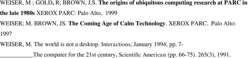 The Coming Age of Calm Technology. XEROX PARC. Palo Alto: 1997 WEISER, M.