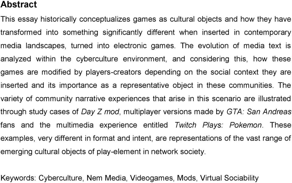 The evolution of media text is analyzed within the cyberculture environment, and considering this, how these games are modified by players-creators depending on the social context they are inserted