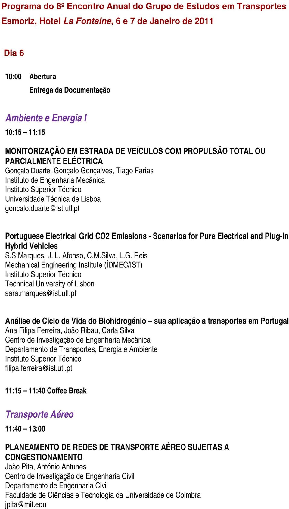goncalo.duarte@ist.utl.pt Portuguese Electrical Grid CO2 Emissions - Scenarios for Pure Electrical and Plug-In Hybrid Vehicles S.S.Marques, J. L. Afonso, C.M.Silva, L.G. Reis Mechanical Engineering Institute (ÎDMEC/IST) Technical University of Lisbon sara.