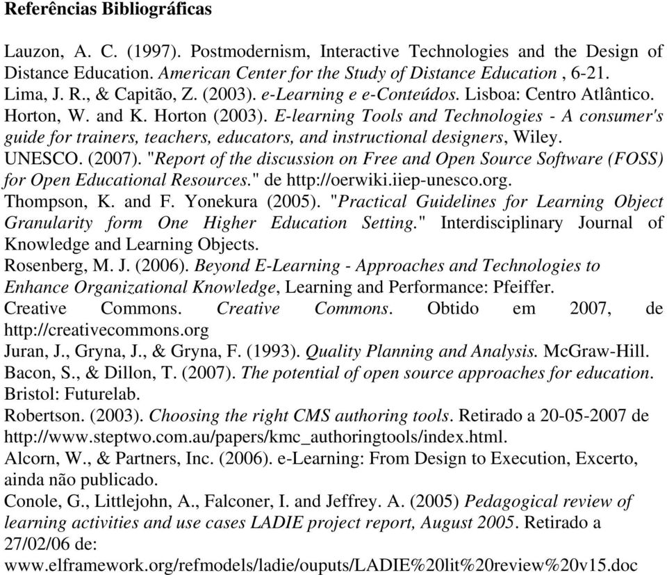 E-learning Tools and Technologies - A consumer's guide for trainers, teachers, educators, and instructional designers, Wiley. UNESCO. (2007).