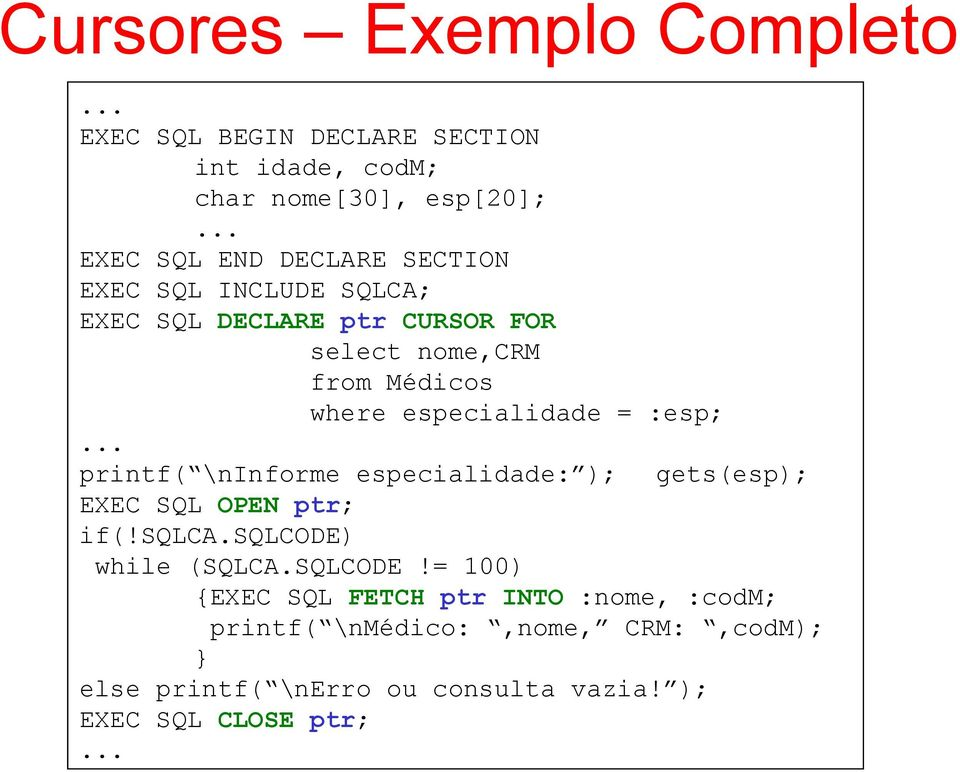 printf( \ninforme especialidade: ); gets(esp); EXEC SQL OPEN ptr; if(!sqlca.sqlcode) while (SQLCA.SQLCODE!