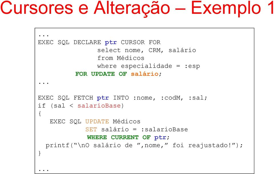 ptr INTO :nome, :codm, :sal; if (sal < salariobase) { EXEC SQL UPDATE Médicos SET