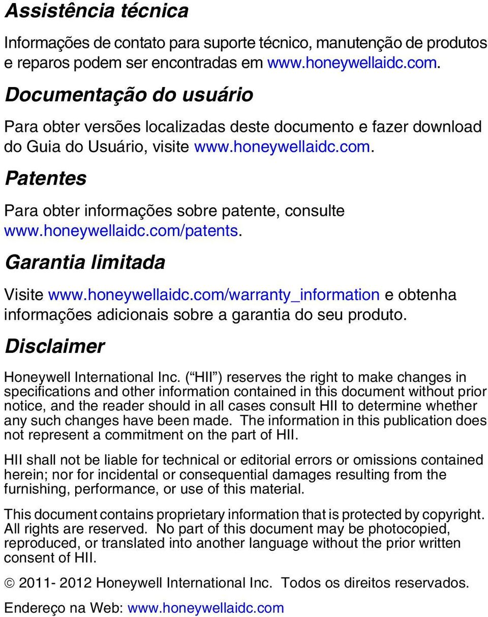 honeywellaidc.com/patents. Garantia limitada Visite www.honeywellaidc.com/warranty_information e obtenha informações adicionais sobre a garantia do seu produto. Disclaimer Honeywell International Inc.