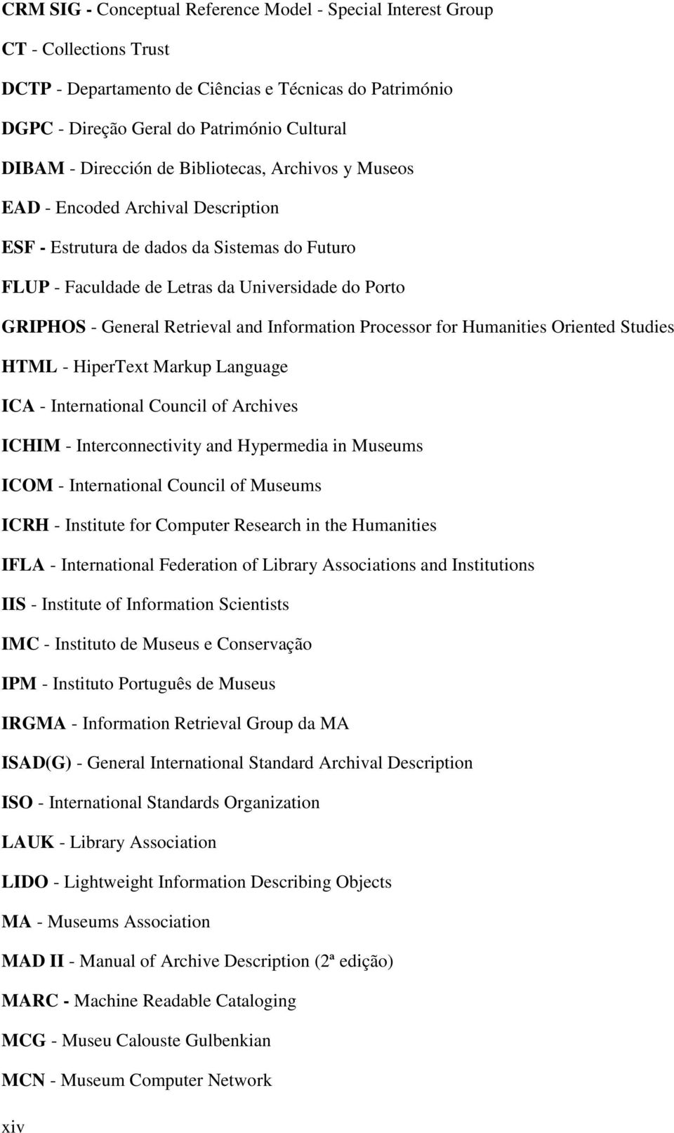 Retrieval and Information Processor for Humanities Oriented Studies HTML - HiperText Markup Language ICA - International Council of Archives ICHIM - Interconnectivity and Hypermedia in Museums ICOM -