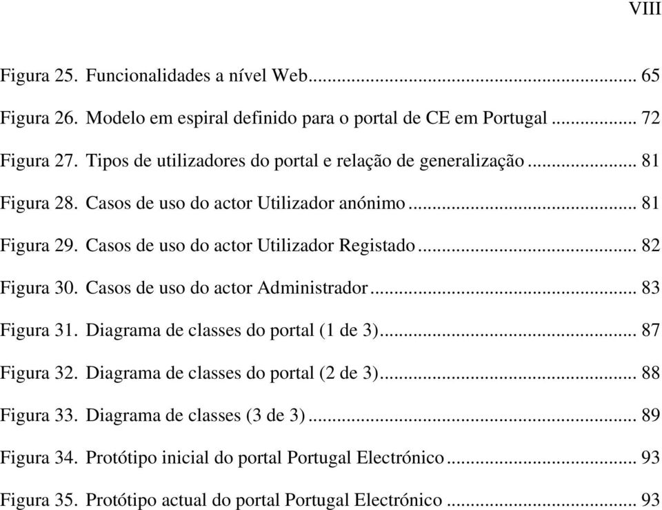 Casos de uso do actor Utilizador Registado... 82 Figura 30. Casos de uso do actor Administrador... 83 Figura 31. Diagrama de classes do portal (1 de 3)... 87 Figura 32.