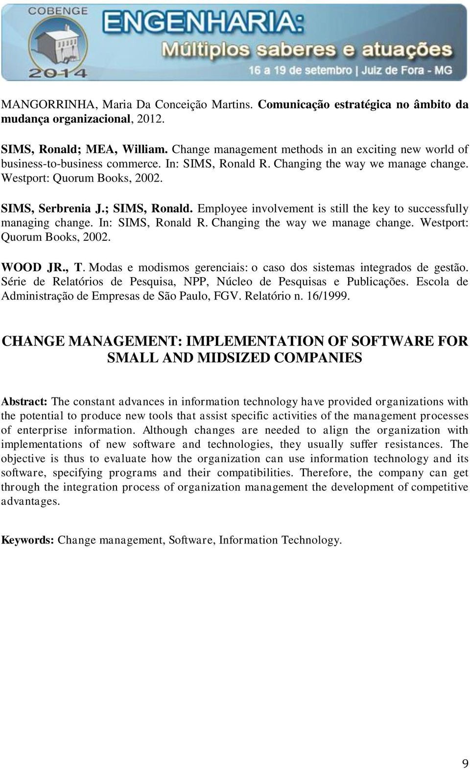 ; SIMS, Ronald. Employee involvement is still the key to successfully managing change. In: SIMS, Ronald R. Changing the way we manage change. Westport: Quorum Books, 2002. WOOD JR., T.