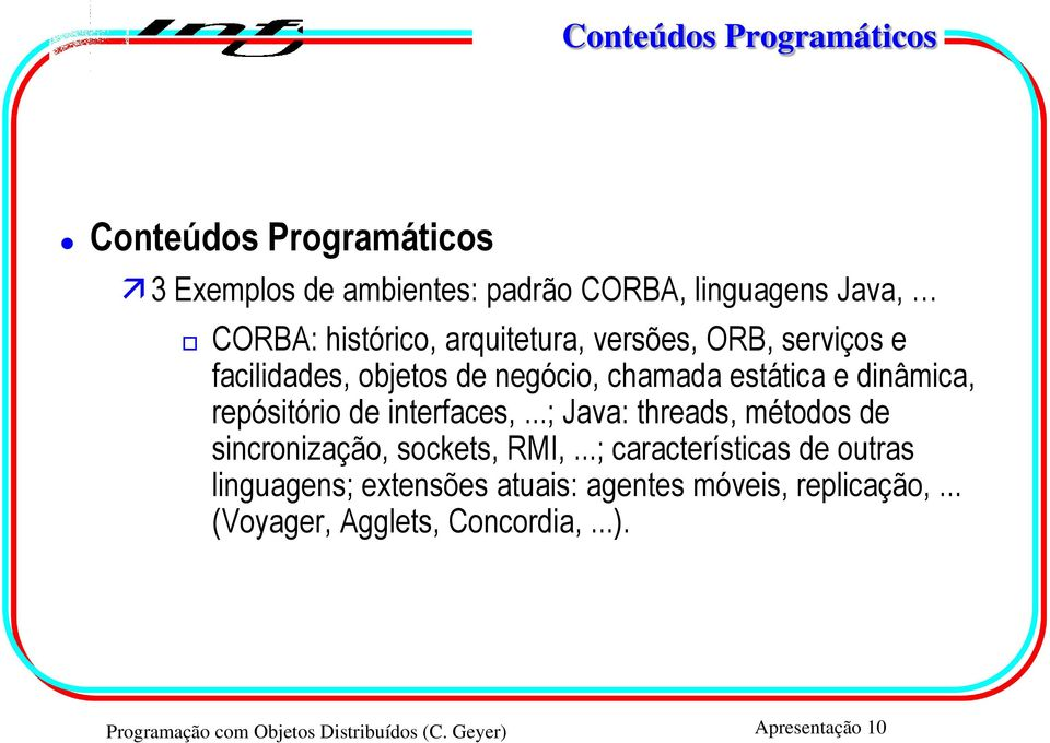 interfaces,...; Java: threads, métodos de sincronização, sockets, RMI,.