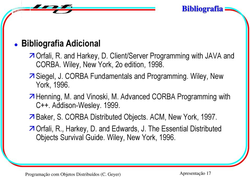 Advanced CORBA Programming with C++. Addison-Wesley. 1999. Baker, S. CORBA Distributed Objects. ACM, New York, 1997. Orfali, R.