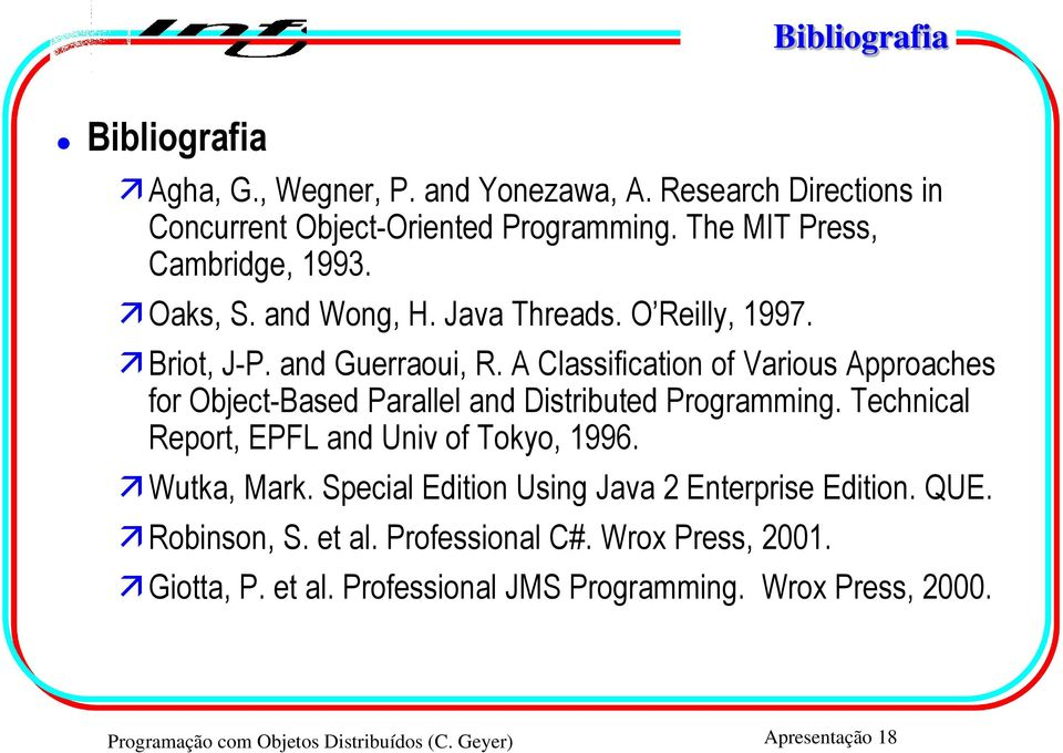 A Classification of Various Approaches for Object-Based Parallel and Distributed Programming. Technical Report, EPFL and Univ of Tokyo, 1996. Wutka, Mark.