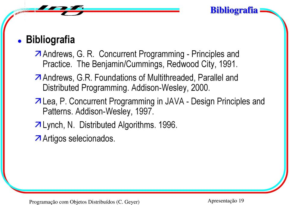 Addison-Wesley, 2000. Lea, P. Concurrent Programming in JAVA - Design Principles and Patterns.